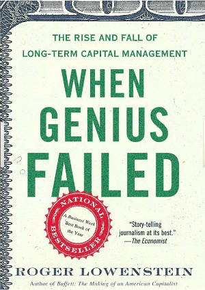 WHEN GENIUS FAILED: THE RISE AND FALL OF LONG-TERM CAPITAL MANAGEMENT (ROBERT LOWENSTEIN)
