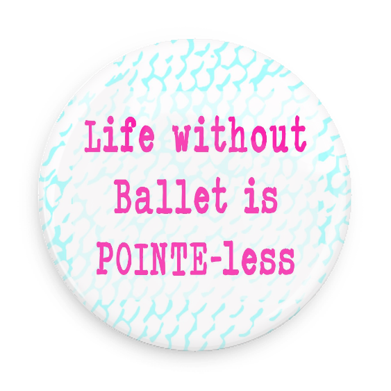 Life Without Ballet Is Pointe-Less #750CC28