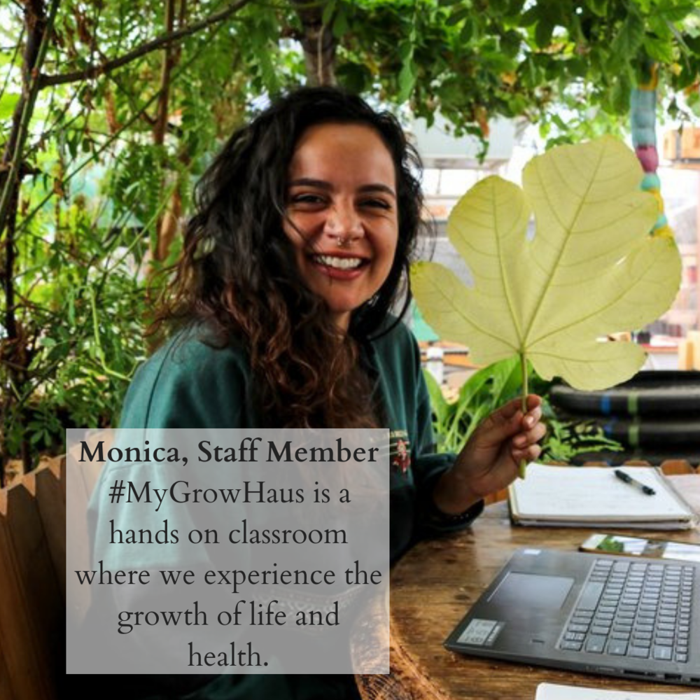 Monica, Staff Member#MyGrowHaus is a hands on classroom where we experience the growth of life and health..png