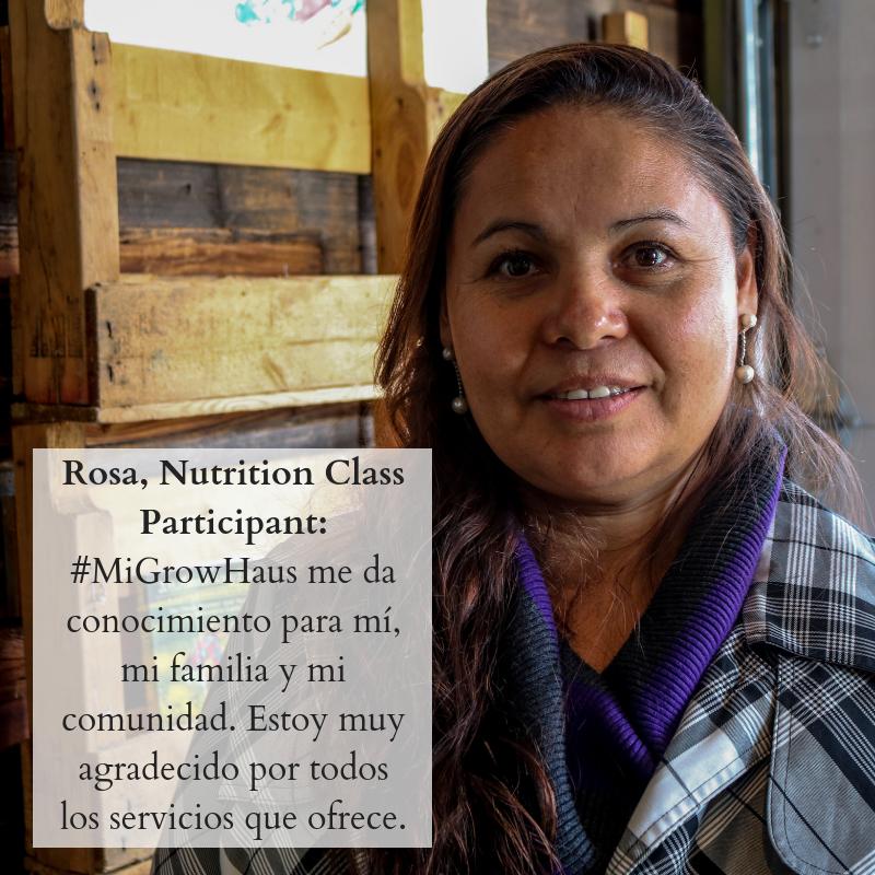 Rosa, Nutrition Class Participant_#MiGrowHaus me da conocimiento para mí, mi familia y mi comunidad. Estoy muy agradecido por todos los servicios que ofrece..png