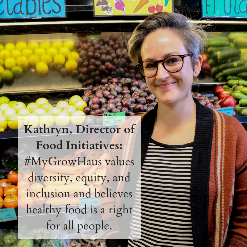 Kathryn, Director of Food Initiatives_ #MyGrowHaus values diversity, equity, and inclusion and believes healthy food is a right for all people.png