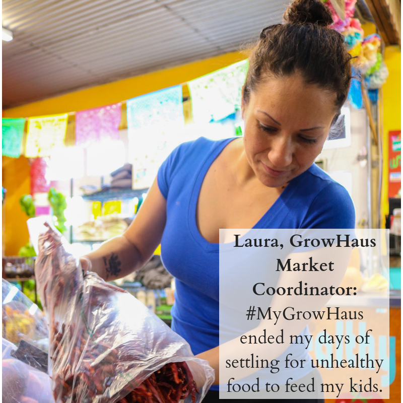 Laura Molina, GrowHaus Market Coordinator and Mother of Three_ #MyGrowHaus ended my days of settling for unhealthy food to feed my kids. (1).png