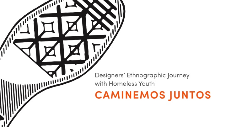 Society for Applied Anthropology  74th Annual Meeting  March 18-22, 2014  Destinations   Technology, Design, and New Media in Ethnographic Engagement   Caminemos Juntos: Designers' Ethnographic Journey with Homeless Youth   Presenterd: Morgan Marzec, Cayla McCrae, Tina L. Zeng