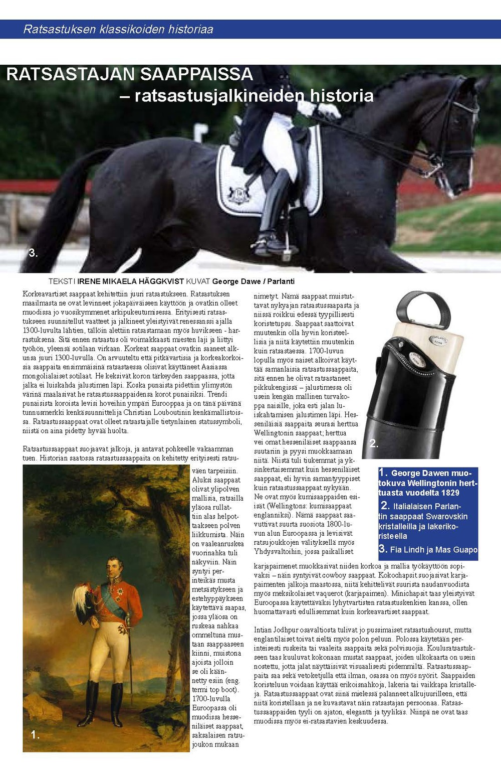 Irene Mikaela Häggkvist as a columnist for the Hippos magazine (The Equestrian Federation of Finland) about the history of riding apparel. History of the riding boots, June 2013.