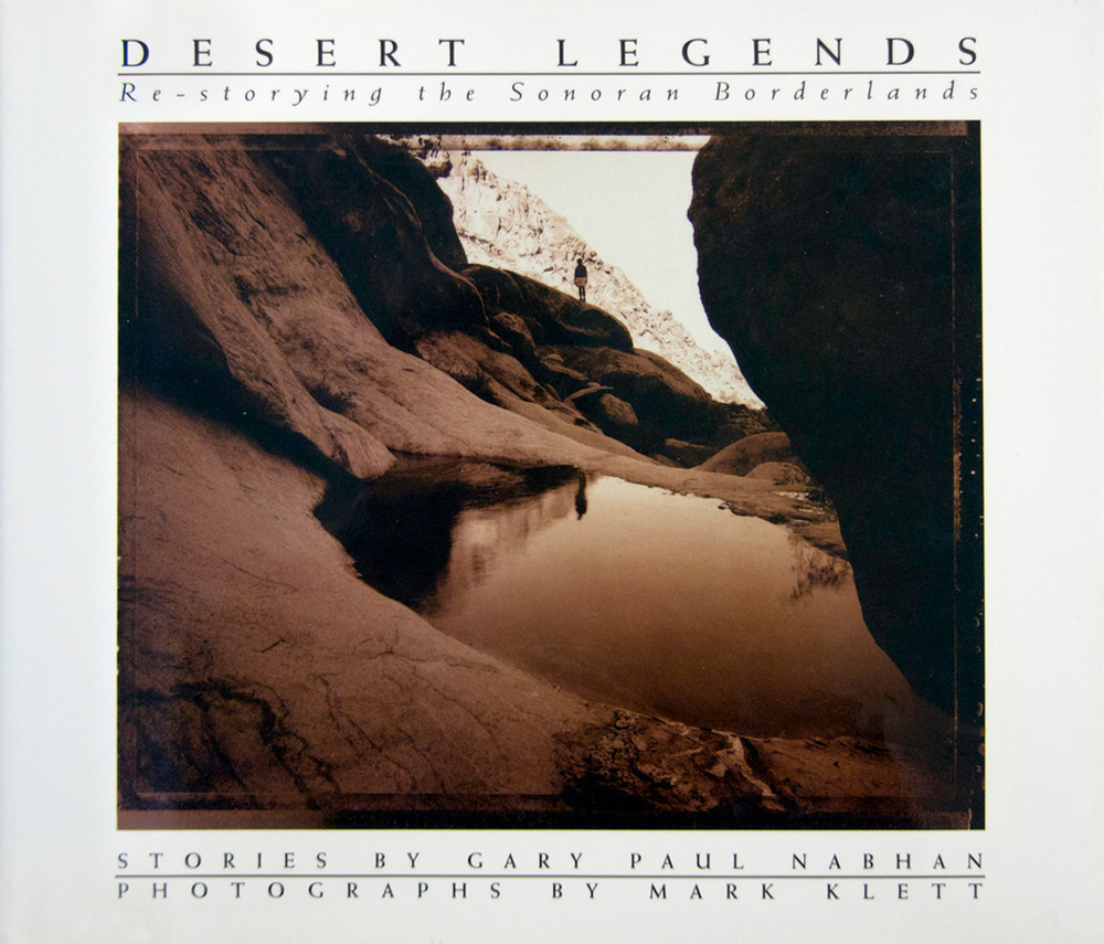 Desert Legends: Restorying the Sonoran Borderlands, with Gary Paul Nabhan, Henry Holt 1994