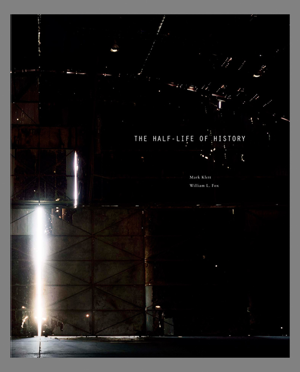 The Half Life of History, with William L Fox, Radius Books 2011