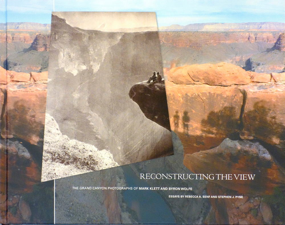 Reconstructing the View, The Grand Canyon Photographs of Mark Klett and Byron Wolfe, University of California Press 2012