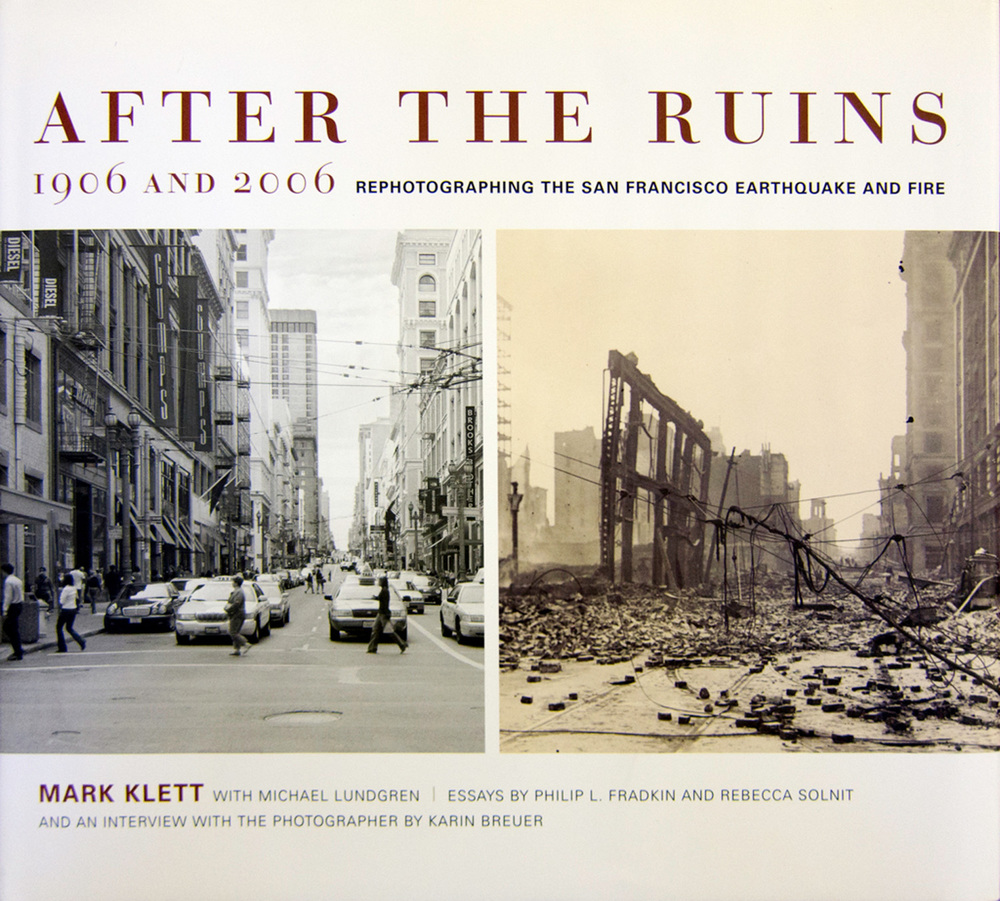 After the Ruins: Rephotographing the 1906 San Francisco Earthquake and Fire, University of California Press 2005