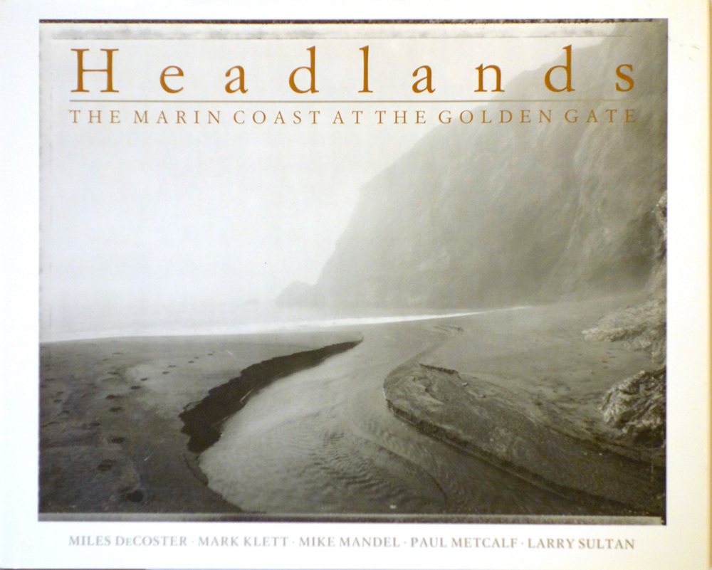 Headlands: the Marin Coast at the Golden Gate, with Miles De Coster, Mike Mandel, Paul Metcalf, and Larry Sultan, University of New Mexico Press 1989