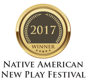 WINNER 2017 Native American New Play Festival