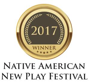 WINNER 2017 Native American New Play Festival