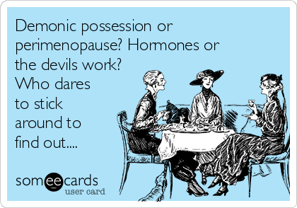 demonic-possession-or-perimenopause-hormones-or-the-devils-work-who-dares-to-stick-around-to-find-out-6e2cd.png