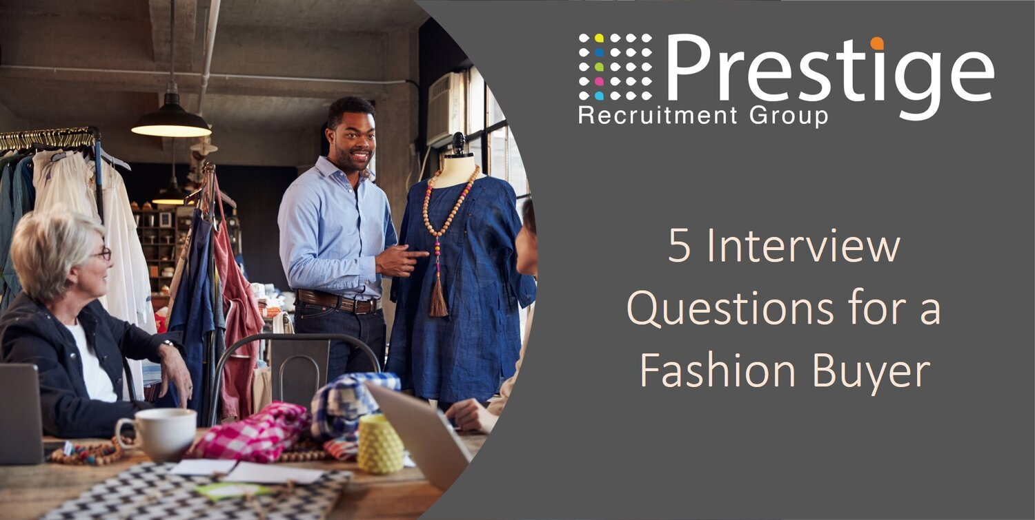 5 Interview Questions For A Fashion Buyer Prestige Recruitment Group