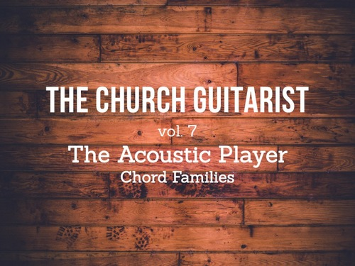 For the (Acoustic) Church Guitarist: Chord Families — paguitar