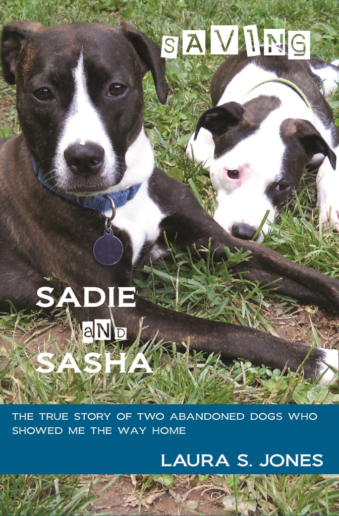 Saving Sadie and Sasha - a memori of love and dogs by Laura S. Jones
