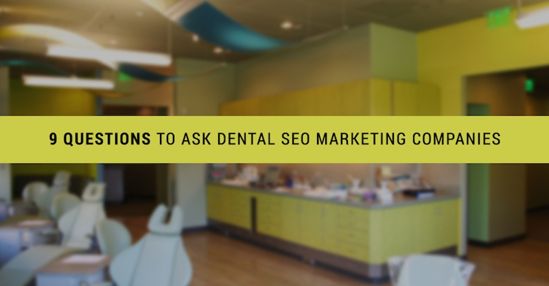 9 Questions to Ask Dental SEO Marketing Companies