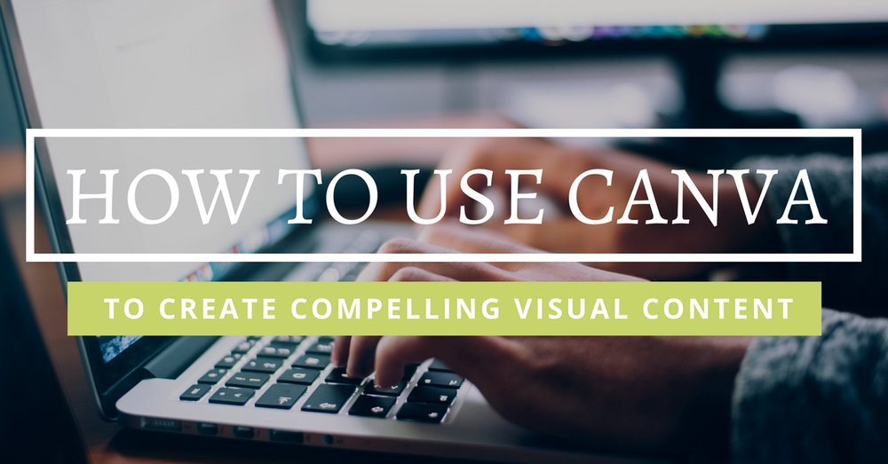 How to Use Canva to Create Compelling Visual Content