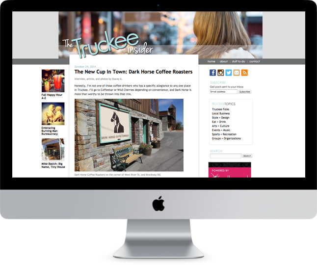 The Truckee Insider blog features a clean, welcoming layout to display blog posts and current events relevant to the Truckee/Tahoe area.The website is based on the Drupal content management system, allowing the user to easily post to the blog without the help of a webmaster. www.thetruckeeinsider.com