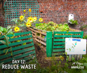 14 Days of Harmless: Day 12 – Reduce Waste