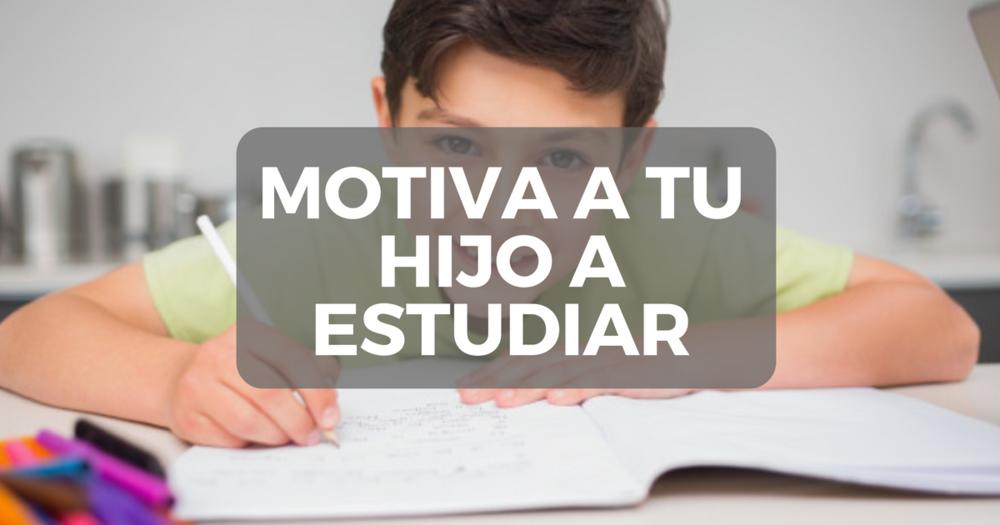 Cómo Motivar A Mi Hijo A Estudiar Y Cumplir Con Los Deberes