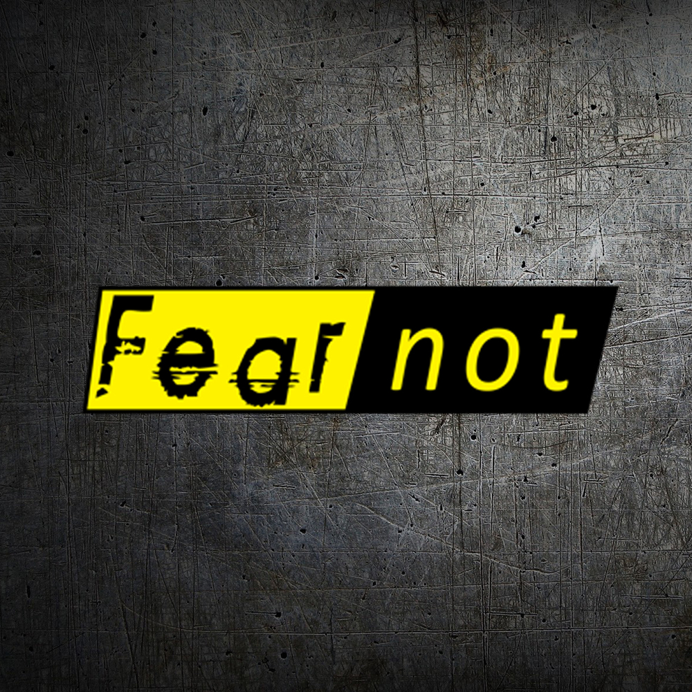 Fear Not - 2014           Topic: Fear