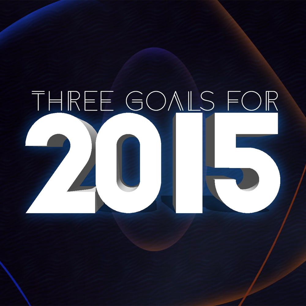 Three Goals for 2015- 2015 Topic: Church Vision