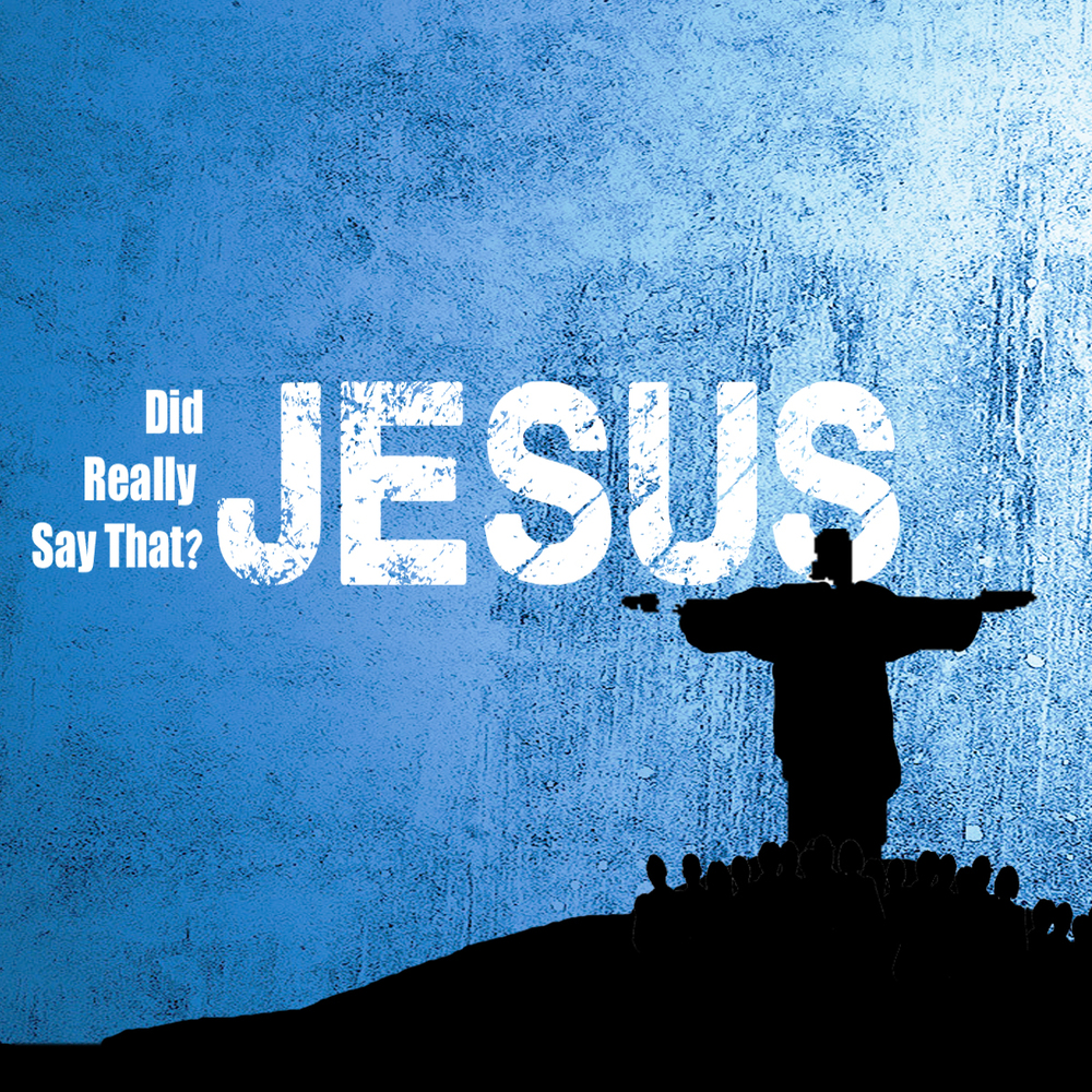 Did Jesus Really Say That? -2015 Topic: Sermon on the Mount