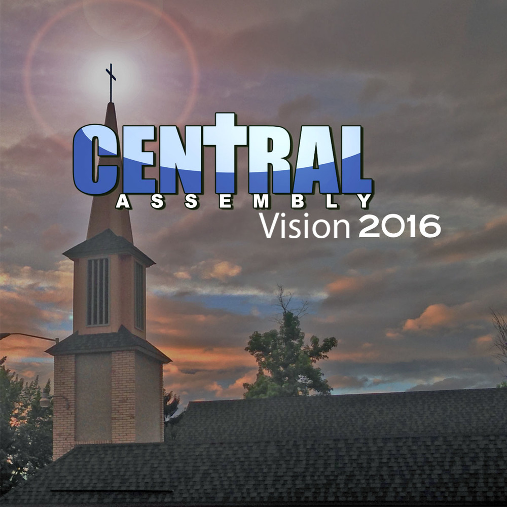 Central Assembly Vision 2016 Topic: Church Vision