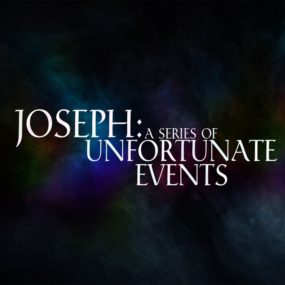 Joseph: A Series of Unfortunate Events: 2017 Topic: The Life of Joseph