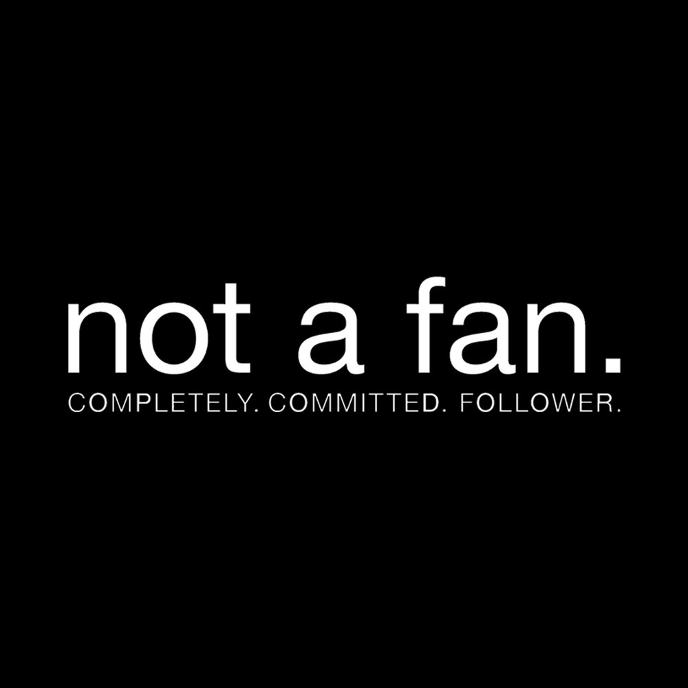Not A Fan: 2018                                  Topic: Following Jesus