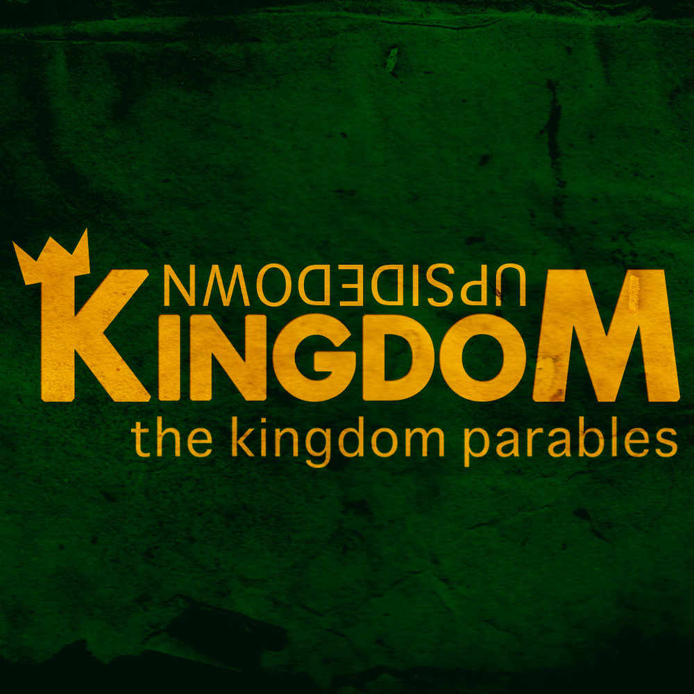 UpsideDown Kingdom: 2018 Topic: The Kingdom Parable