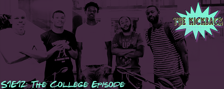 The little homies Derrick, Will, Justin and Victor drop by the Kickback to talk about their freshman year of college and all the lessons they learned and also give some advice to this new freshman class on what to expect as they start their college experience. We finish up the conversation discussing the Colin Kaepernick situation and the Kyrie/Lebron fiasco.