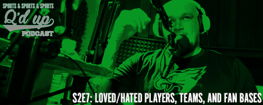 Q talks the most loved and hated players, teams, and fan bases in sports.