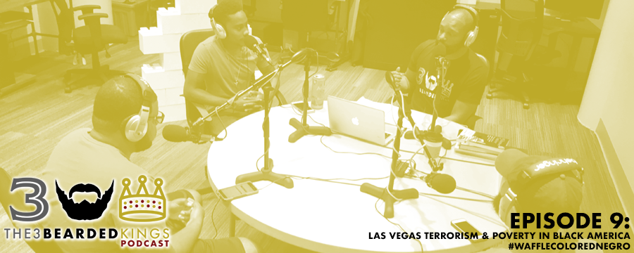 "In this episode, The 3 Bearded Kings are joined by the #Thotmaster himself, James Sims and guest host Marty Holmon to discuss the recent Las Vegas shootings and to analyze poverty in the Black community.   Recommendations: ● Will — Pedometer App https://play.google.com/store/apps/details?id=com.tayu.tau.pedometer&hl=en ● Tyler — The Hodgetwins Youtube Channel https://www.youtube.com/user/hodgetwins ● Leonard — LifeHacker (www.lifehacker.com) & H.E.R., Vol. 2 https://itunes.apple.com/ca/album/h-e-r-vol-2/id1242569954 Sponsor: 1. The Curve Society (https://www.shopthecurvesociety.com) 2. Black Scholars Publishing (www.blackscholarspublishing.com Who Is David Rothenberg: A College Love Story will be available on 10.31.2017 via Amazon, Kindle, BarnesandNoble.com, and iBooks. After listening, please share this podcast with 3 friends, type The 3 Bearded Kings using the search option, click our logo, click the ""Reviews"" tab, and select ""Write a Review."" Also, please follow us on Instagram, Facebook, YouTube and Twitter. ***The 3 Bearded Kings Podcast shirts are now available at www.blackscholarspublishing.com/store/ ***"