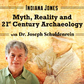Indiana Jones: Myth Reality and 21st Century Archaeology