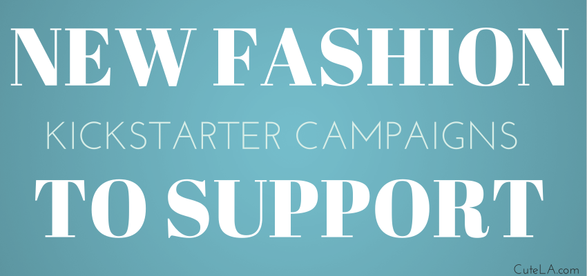 Fashion Kickstarter Campaigns to Support