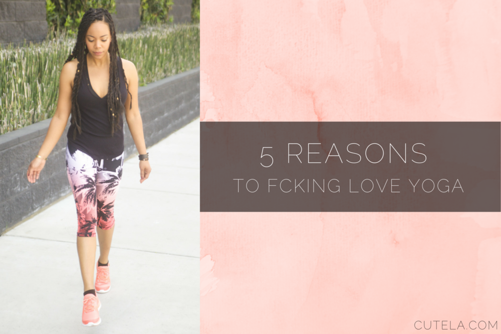 5 Reasons to fucking love yoga