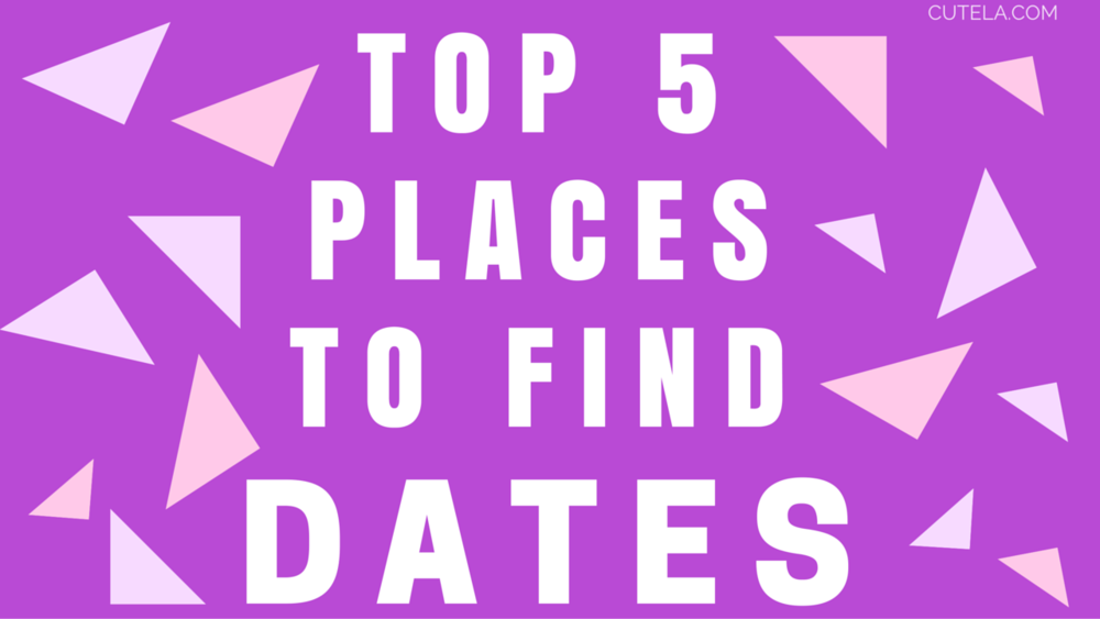 Top 5 Places to Find Dates