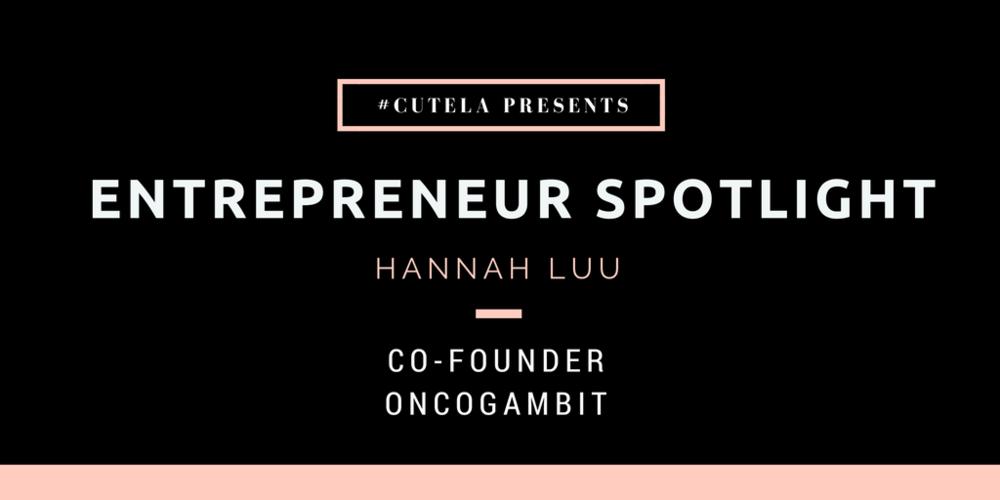 Entrepreneur Spotlight Hannah Luu Oncogambit
