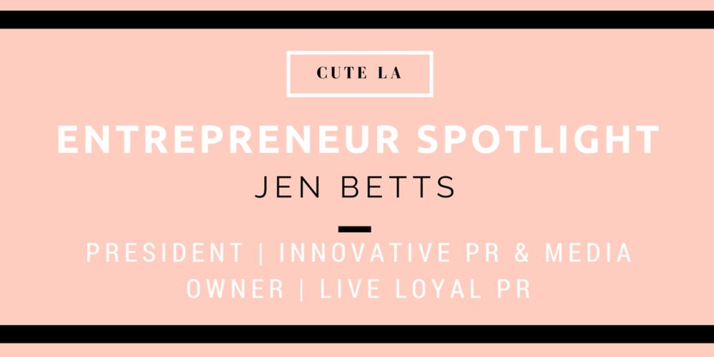 Entrepreneur Spotlight PR Boss Jen Betts