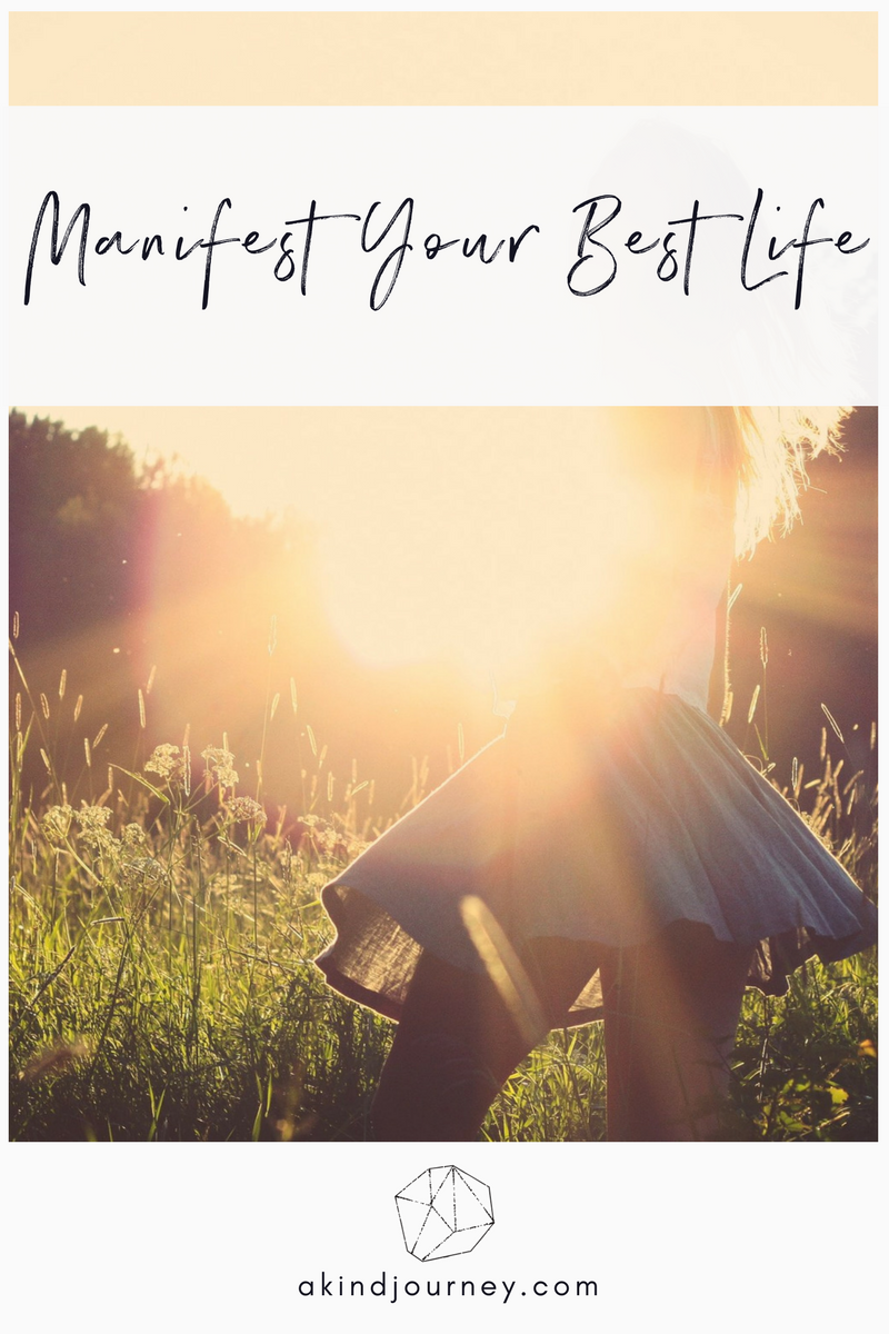 Manifest Your Best Life | akindjourney.com #TheKindBrands