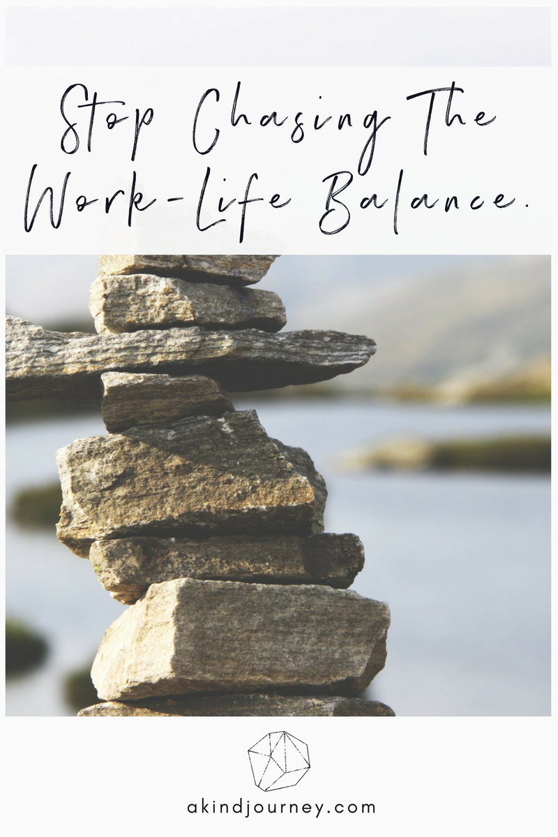 Stop Chasing The Work-Life Balance | akindjourney.com #TheKindBrands