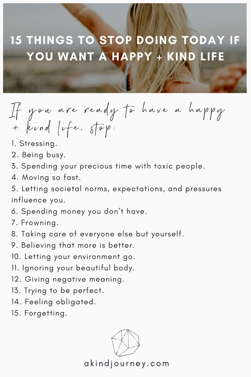 15 Things To Stop Doing Today If You Want A Happy + Kind Life 3.png