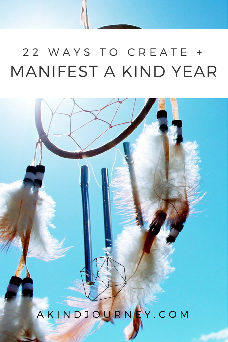 22 Ways To Create + Manifest A Kind Year | akindjourney.com #TheKindBrands