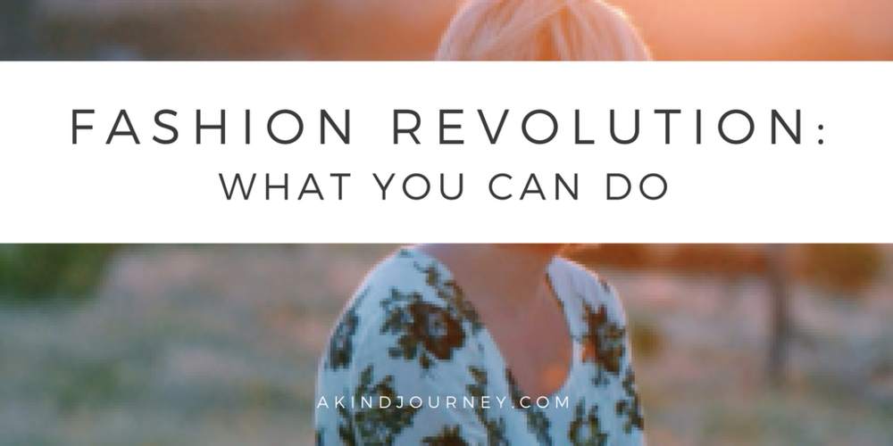 Fashion Revolution Day / What You Can Do | akindjourney.com #TheKindBrands #FashionRevolutionDay #EthicalFashion #KindStyle