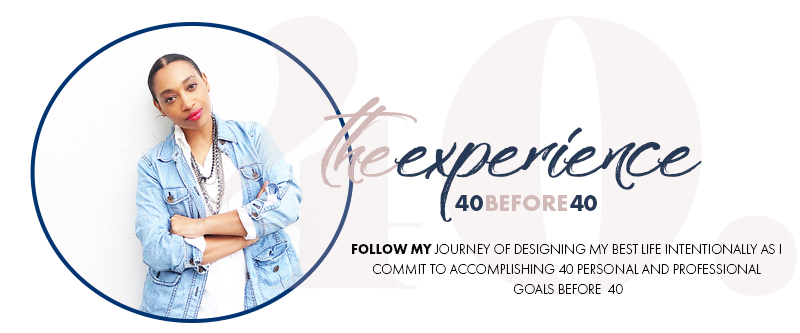 FOLLOW ALONG MY JOURNEY OF  40BEFORE40  EXPERIENCES