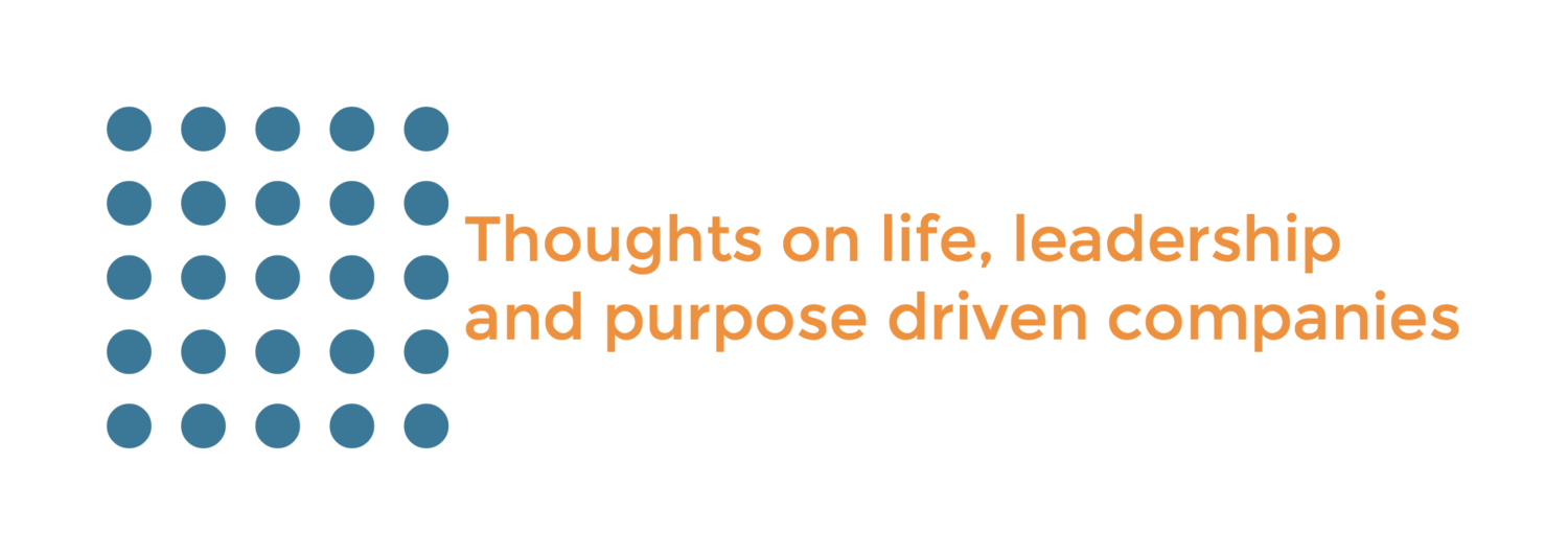 Thoughts on life, leadership & purpose driven companies