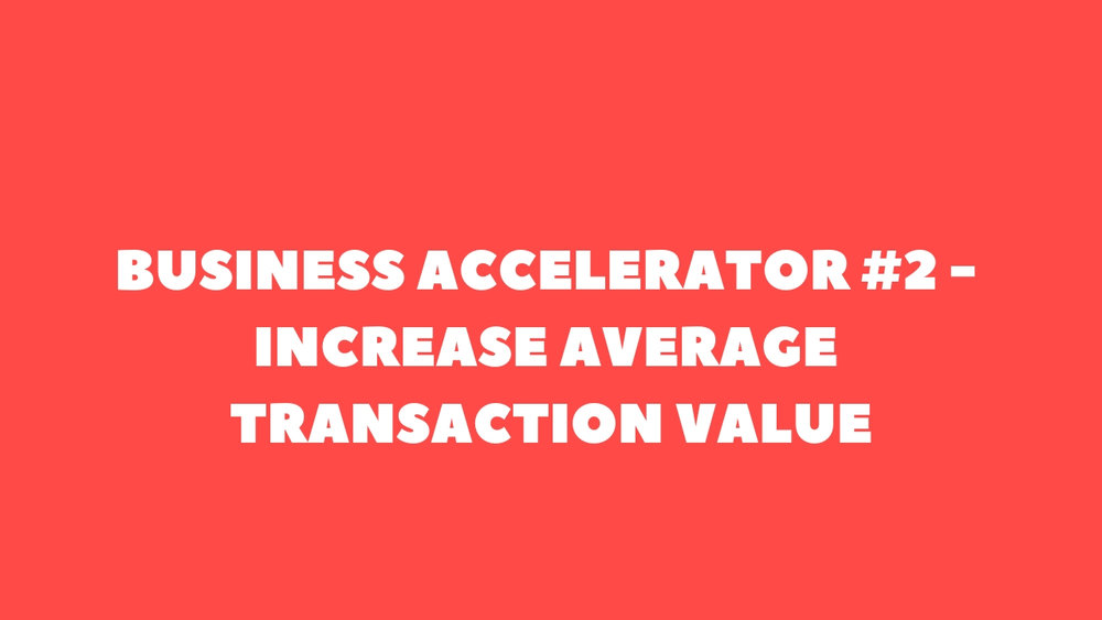 Business Accelerator #2 - Increase Average Transaction Value.jpg