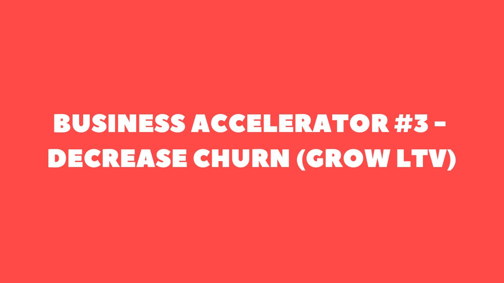 Business Accelerator #3 - Decrease Churn (Grow LTV).jpg