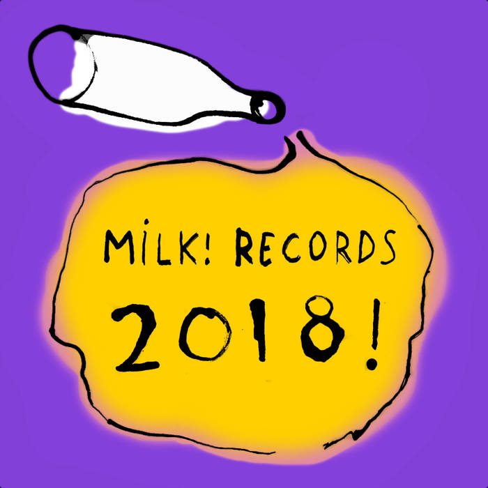 Milk! Records 2018 Compilation